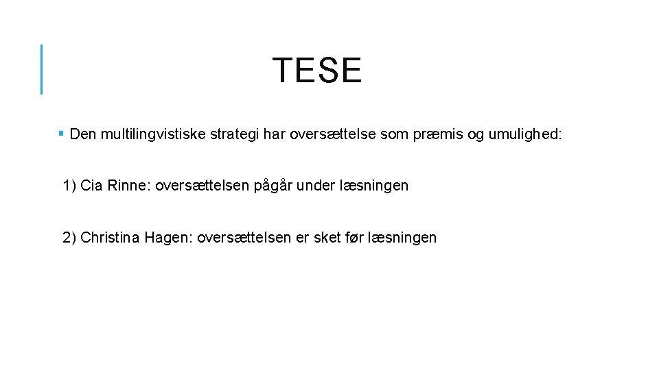 TESE § Den multilingvistiske strategi har oversættelse som præmis og umulighed: 1) Cia Rinne: