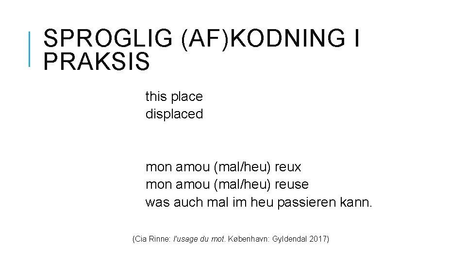 SPROGLIG (AF)KODNING I PRAKSIS this place displaced mon amou (mal/heu) reux mon amou (mal/heu)