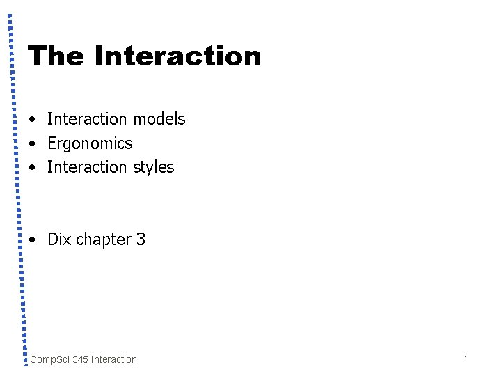 The Interaction • Interaction models • Ergonomics • Interaction styles • Dix chapter 3