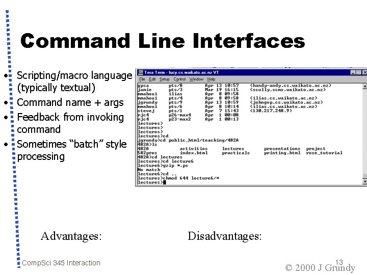 Command Line Interfaces • Scripting/macro language (typically textual) • Command name + args •