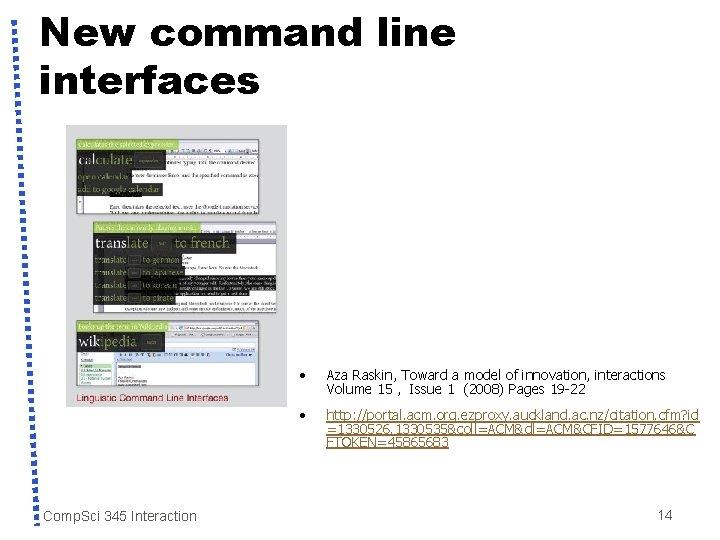 New command line interfaces Comp. Sci 345 Interaction • Aza Raskin, Toward a model