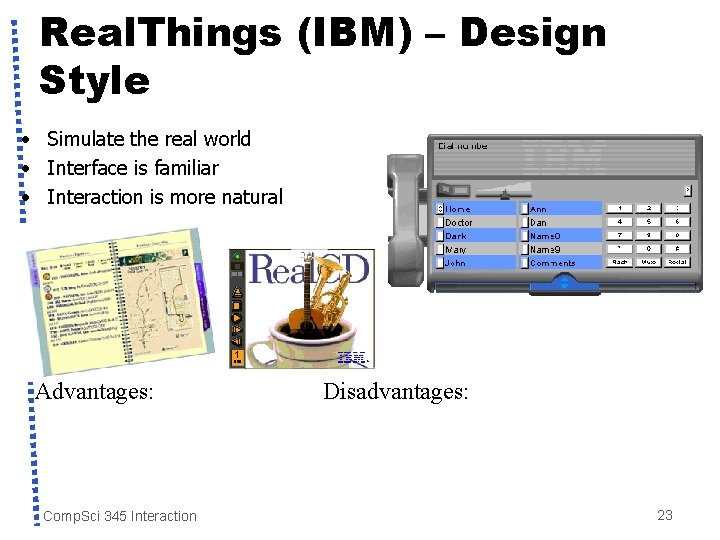 Real. Things (IBM) – Design Style • Simulate the real world • Interface is