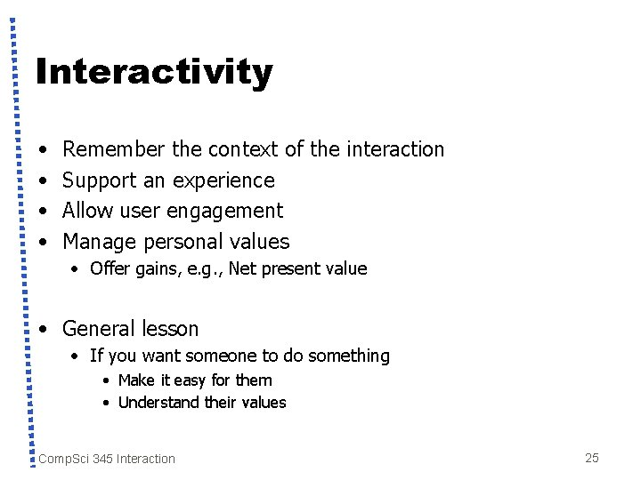 Interactivity • • Remember the context of the interaction Support an experience Allow user