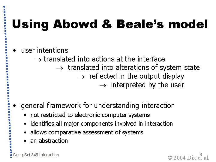 Using Abowd & Beale's model • user intentions translated into actions at the interface