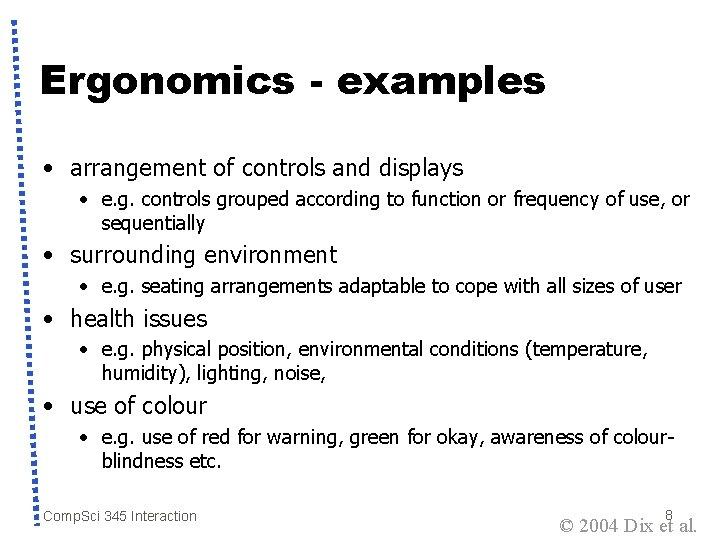 Ergonomics - examples • arrangement of controls and displays • e. g. controls grouped