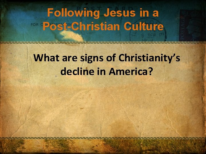 Following Jesus in a Post-Christian Culture What are signs of Christianity's decline in America?
