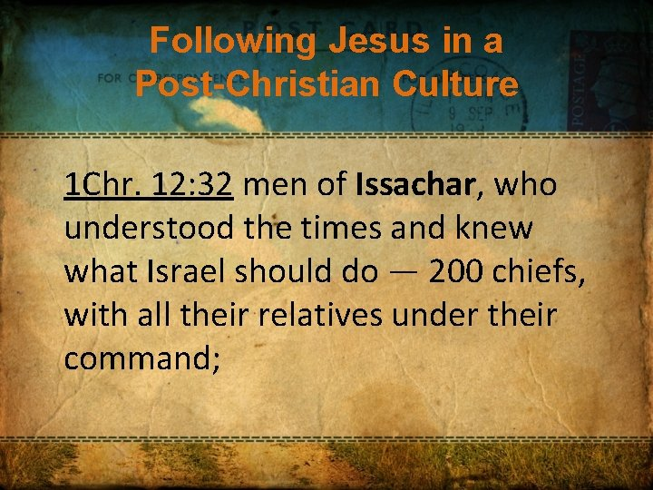 Following Jesus in a Post-Christian Culture 1 Chr. 12: 32 men of Issachar, who