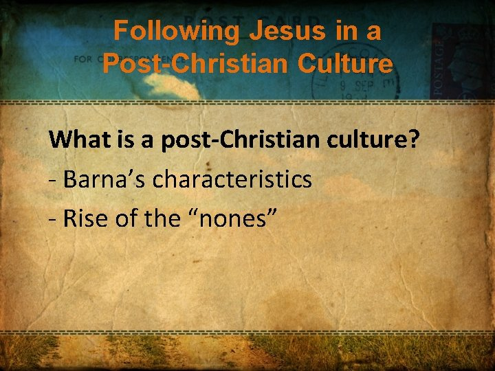 Following Jesus in a Post-Christian Culture What is a post-Christian culture? - Barna's characteristics