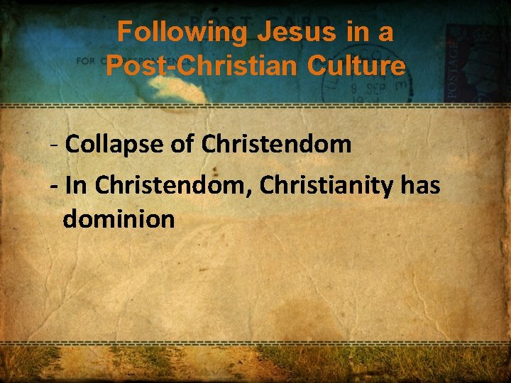 Following Jesus in a Post-Christian Culture - Collapse of Christendom - In Christendom, Christianity