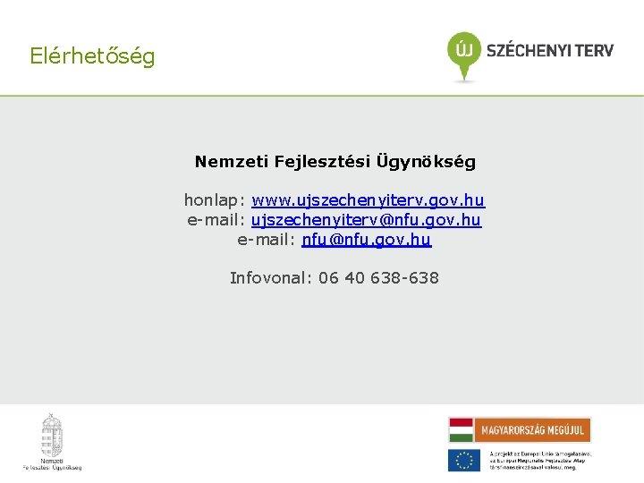 Elérhetőség Nemzeti Fejlesztési Ügynökség honlap: www. ujszechenyiterv. gov. hu e-mail: ujszechenyiterv@nfu. gov. hu e-mail: