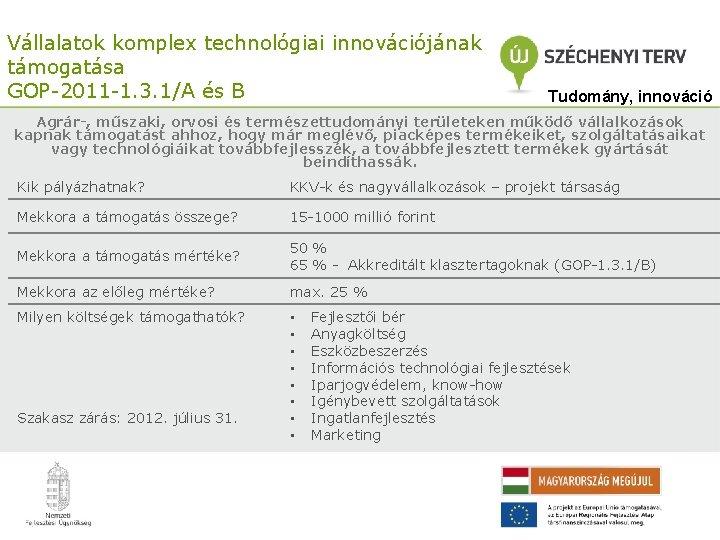 Vállalatok komplex technológiai innovációjának támogatása GOP-2011 -1. 3. 1/A és B Tudomány, innováció Agrár-,