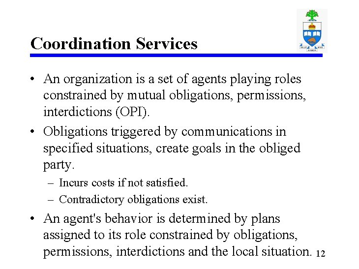 Coordination Services • An organization is a set of agents playing roles constrained by