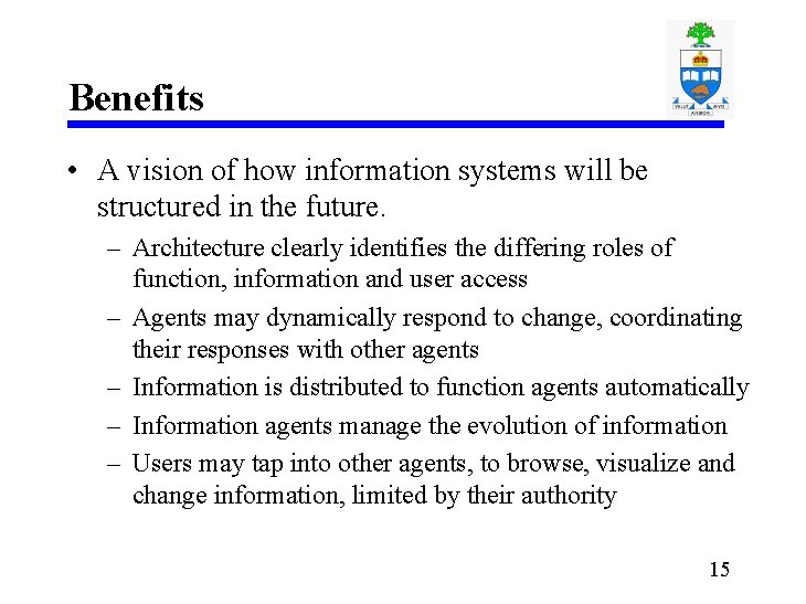 Benefits • A vision of how information systems will be structured in the future.