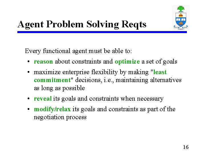 Agent Problem Solving Reqts Every functional agent must be able to: • reason about
