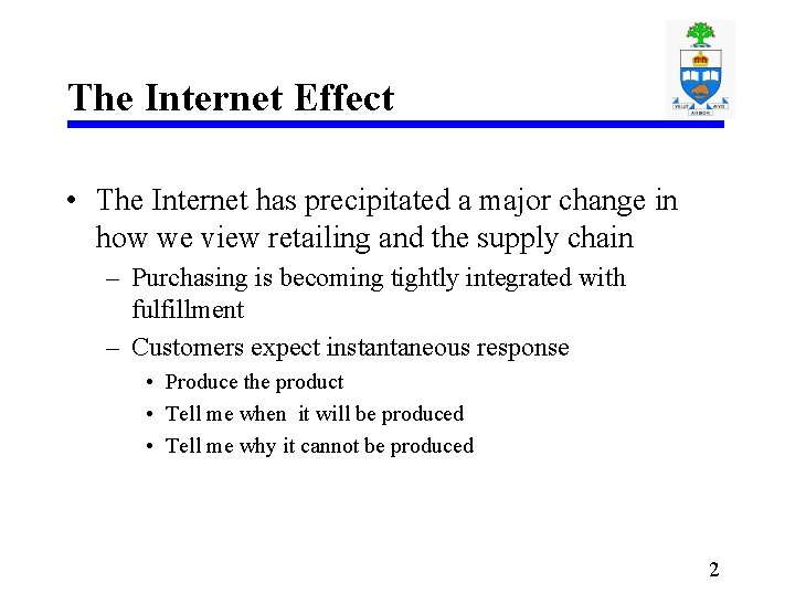 The Internet Effect • The Internet has precipitated a major change in how we