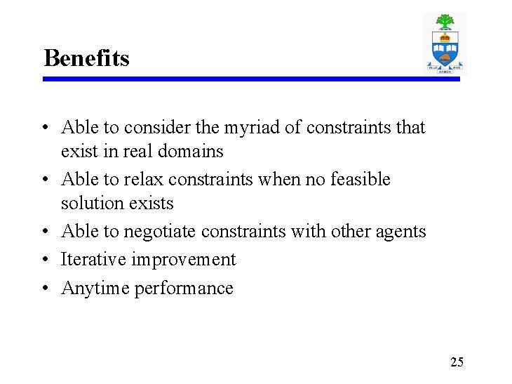 Benefits • Able to consider the myriad of constraints that exist in real domains