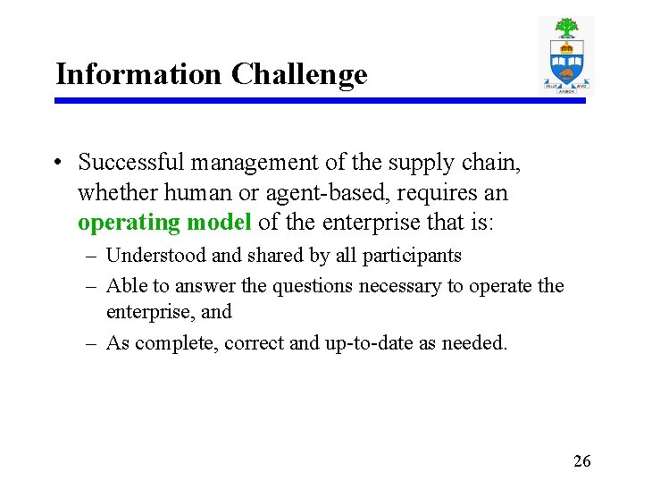 Information Challenge • Successful management of the supply chain, whether human or agent-based, requires