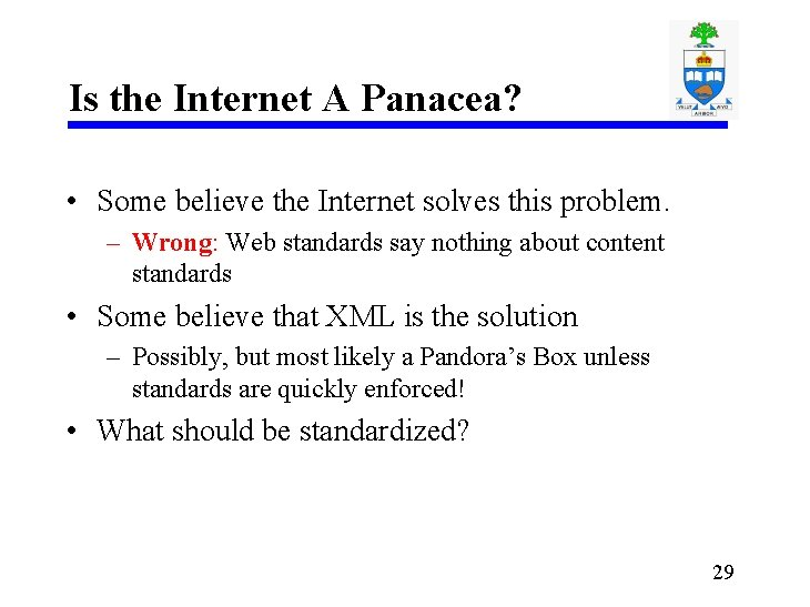 Is the Internet A Panacea? • Some believe the Internet solves this problem. –