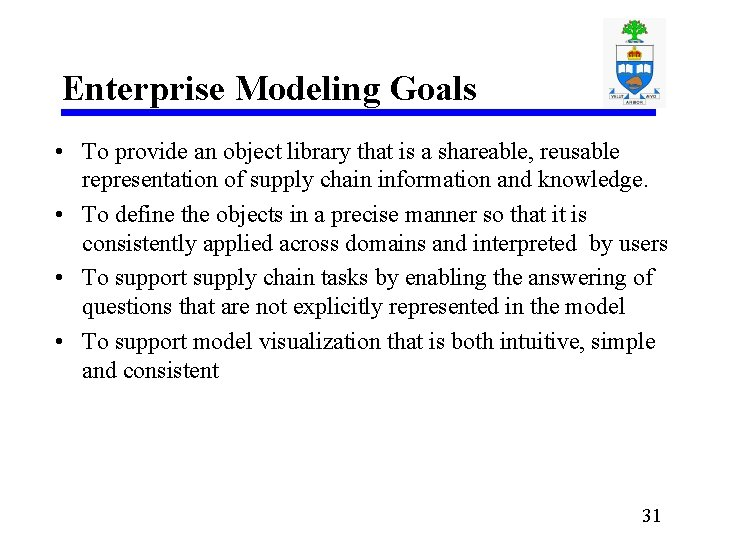 Enterprise Modeling Goals • To provide an object library that is a shareable, reusable