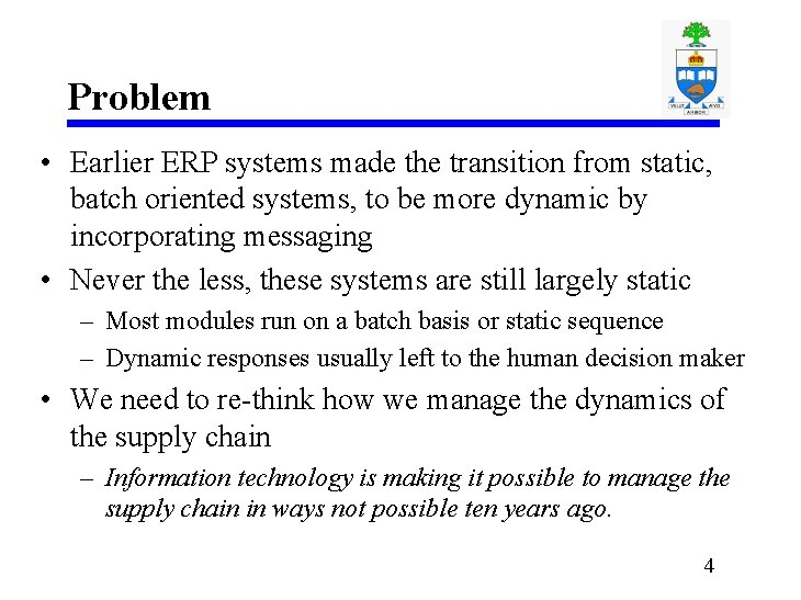 Problem • Earlier ERP systems made the transition from static, batch oriented systems, to