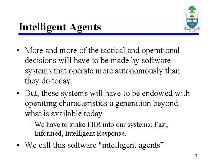 Intelligent Agents • More and more of the tactical and operational decisions will have
