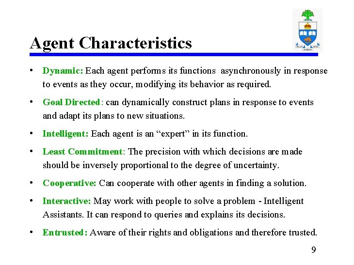 Agent Characteristics • Dynamic: Each agent performs its functions asynchronously in response to events