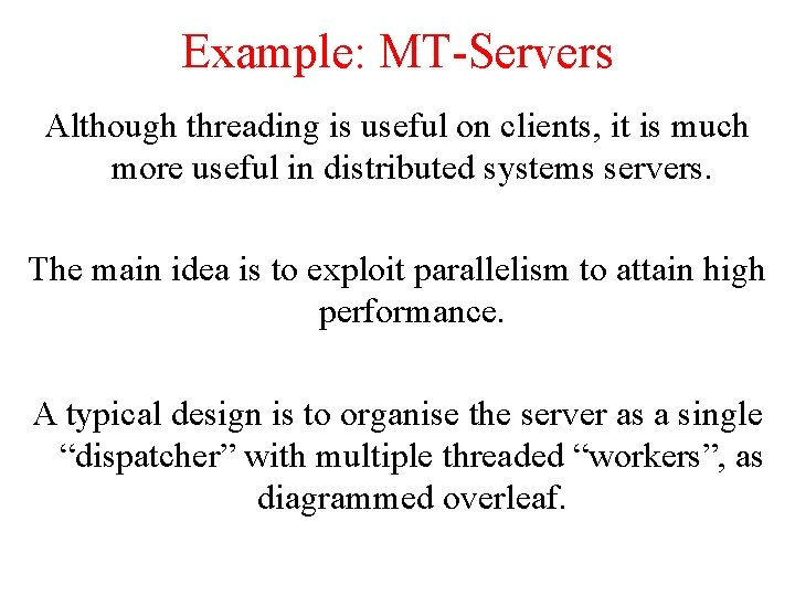 Example: MT-Servers Although threading is useful on clients, it is much more useful in