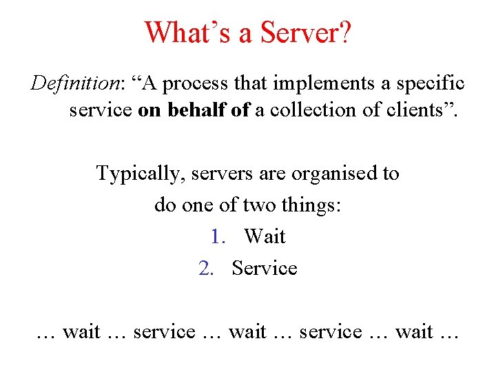 """What's a Server? Definition: """"A process that implements a specific service on behalf of"""