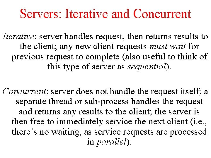 Servers: Iterative and Concurrent Iterative: server handles request, then returns results to the client;