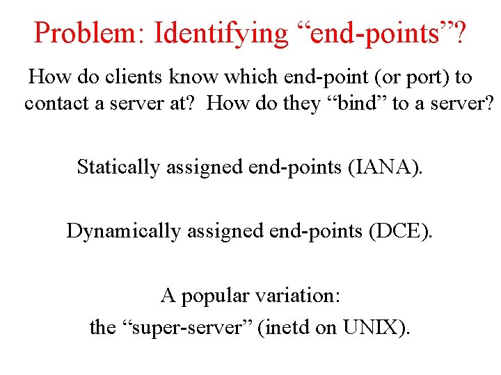 """Problem: Identifying """"end-points""""? How do clients know which end-point (or port) to contact a"""