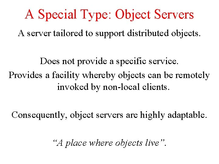 A Special Type: Object Servers A server tailored to support distributed objects. Does not