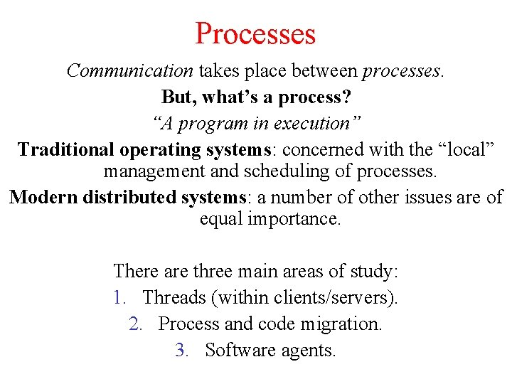 """Processes Communication takes place between processes. But, what's a process? """"A program in execution"""""""