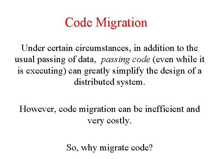 Code Migration Under certain circumstances, in addition to the usual passing of data, passing