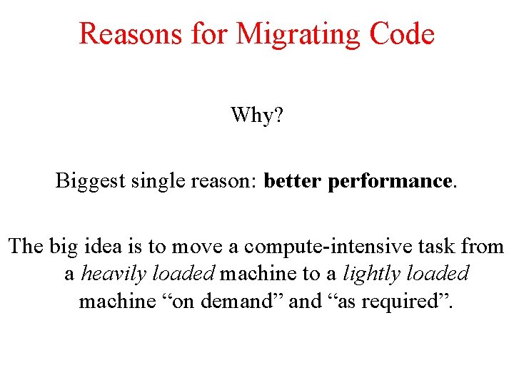 Reasons for Migrating Code Why? Biggest single reason: better performance. The big idea is