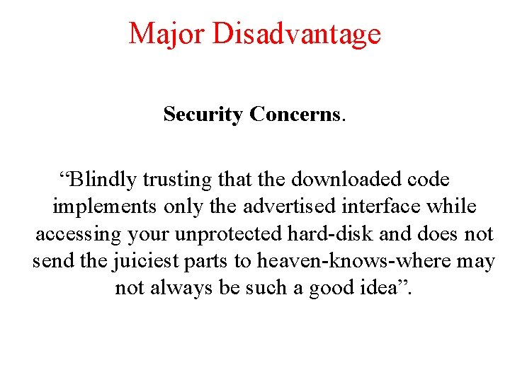 """Major Disadvantage Security Concerns. """"Blindly trusting that the downloaded code implements only the advertised"""