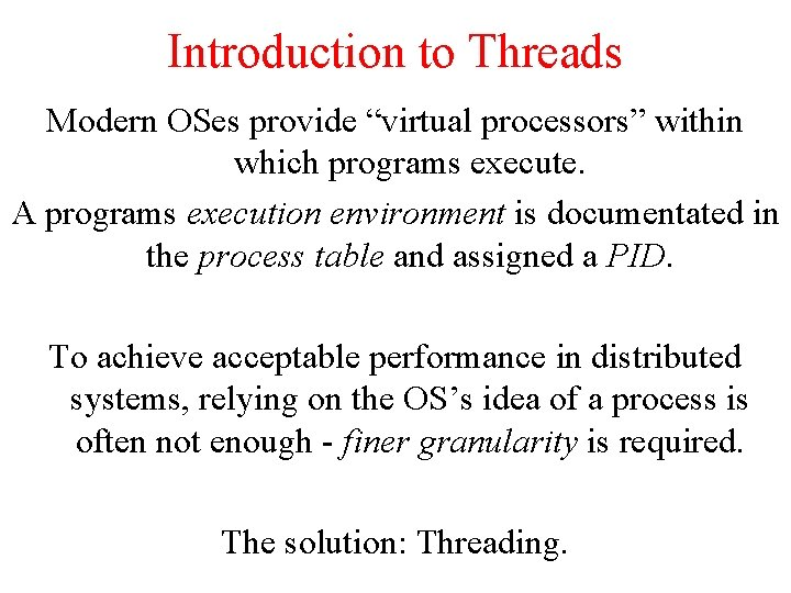 """Introduction to Threads Modern OSes provide """"virtual processors"""" within which programs execute. A programs"""