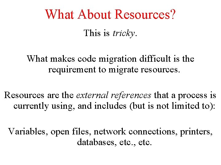 What About Resources? This is tricky. What makes code migration difficult is the requirement