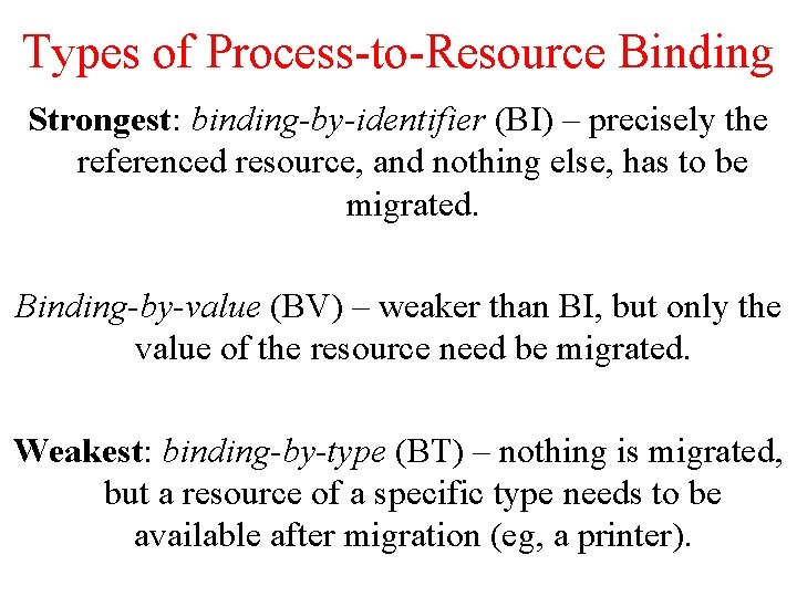 Types of Process-to-Resource Binding Strongest: binding-by-identifier (BI) – precisely the referenced resource, and nothing