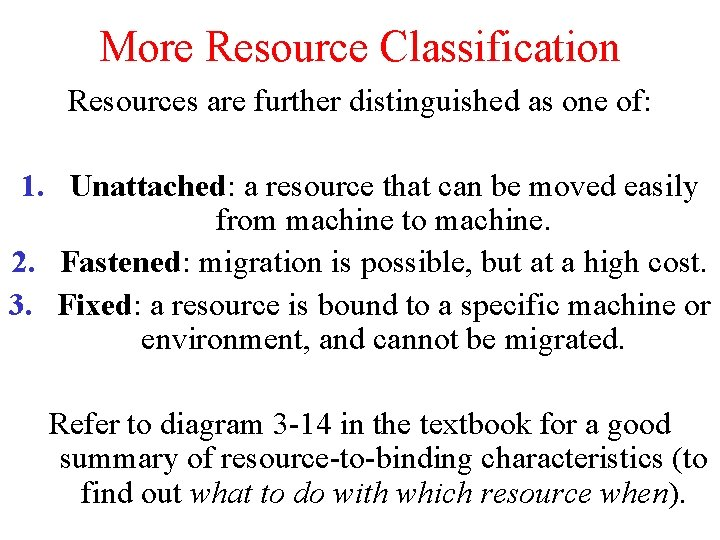 More Resource Classification Resources are further distinguished as one of: 1. Unattached: a resource