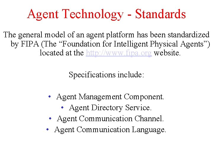 Agent Technology - Standards The general model of an agent platform has been standardized