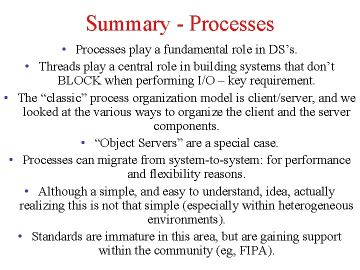 Summary - Processes • Processes play a fundamental role in DS's. • Threads play