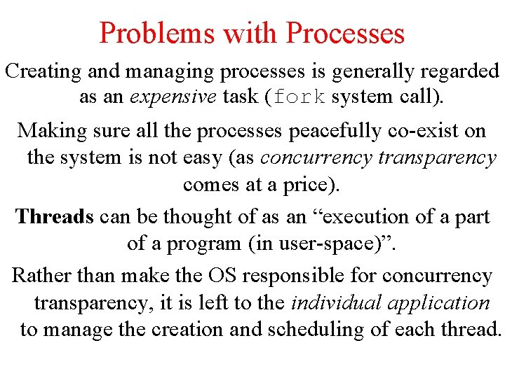 Problems with Processes Creating and managing processes is generally regarded as an expensive task