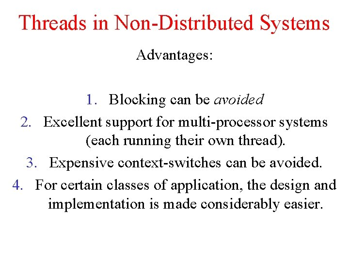 Threads in Non-Distributed Systems Advantages: 1. Blocking can be avoided 2. Excellent support for