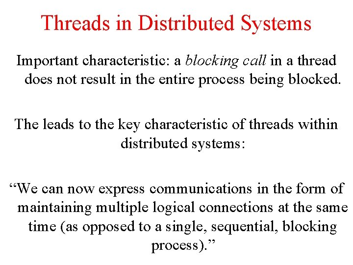 Threads in Distributed Systems Important characteristic: a blocking call in a thread does not