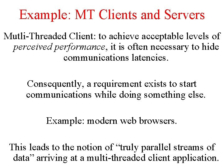 Example: MT Clients and Servers Mutli-Threaded Client: to achieve acceptable levels of perceived performance,