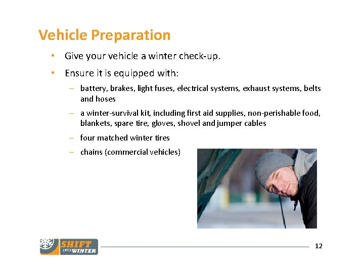 Vehicle Preparation • Give your vehicle a winter check-up. • Ensure it is equipped