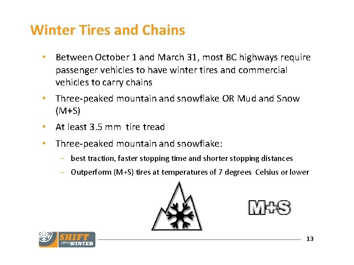 Winter Tires and Chains • Between October 1 and March 31, most BC highways