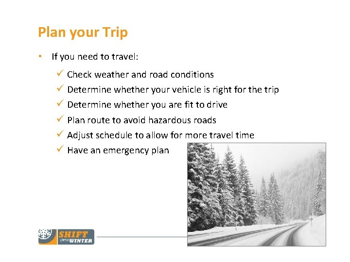 Plan your Trip • If you need to travel: ü Check weather and road