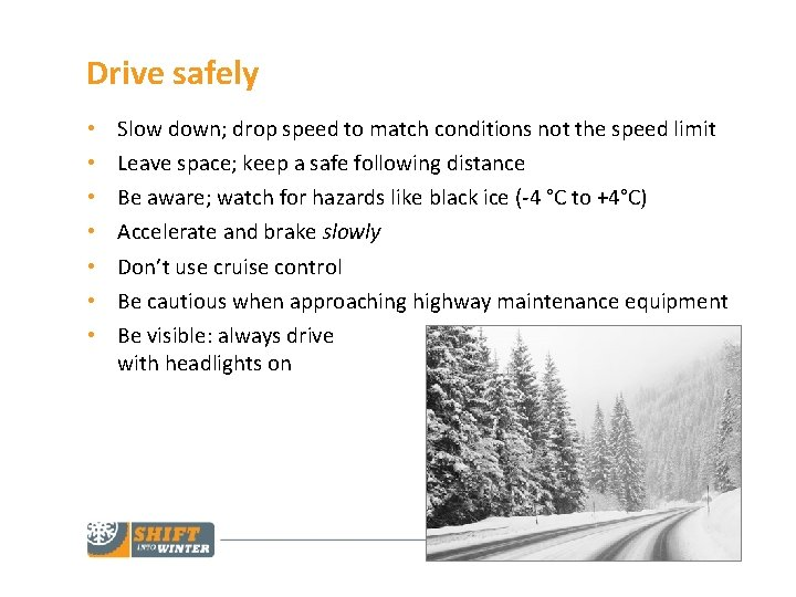 Drive safely • • Slow down; drop speed to match conditions not the speed