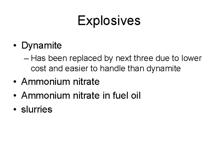 Explosives • Dynamite – Has been replaced by next three due to lower cost